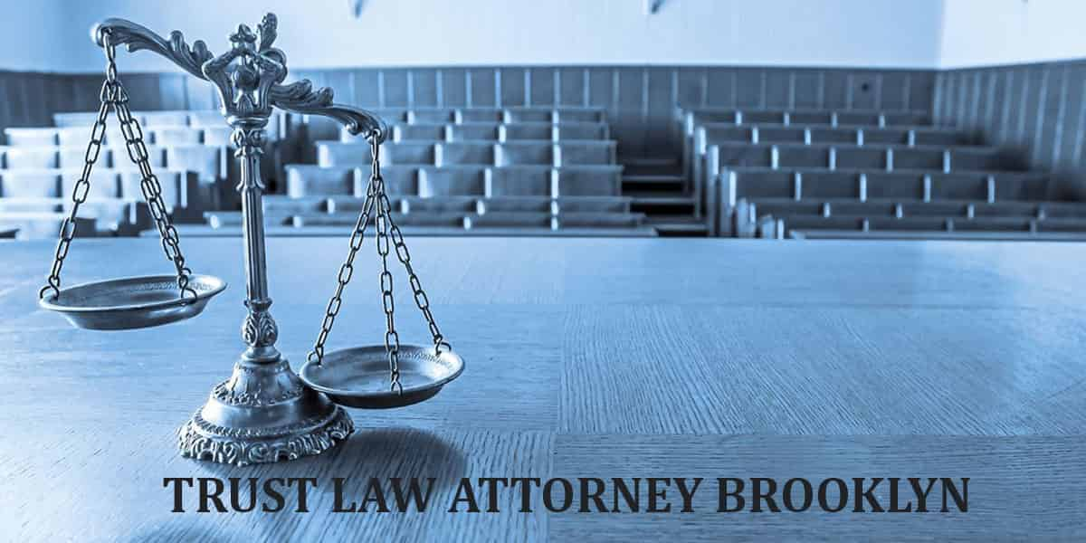 You are currently viewing TRUST LAW ATTORNEY BROOKLYN